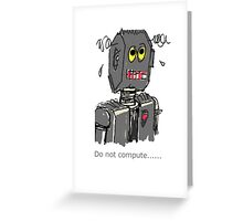 Robot - Do not compute Greeting Card