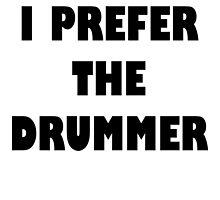 I Prefer The Drummer Tshirt by zbethian