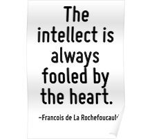 The intellect is always fooled by the heart. Poster