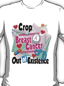 Crop Breast Cancer Out of Existence T-Shirt