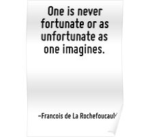 One is never fortunate or as unfortunate as one imagines. Poster