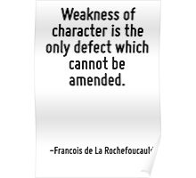 Weakness of character is the only defect which cannot be amended. Poster