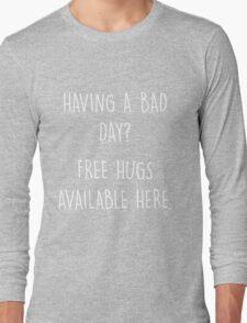 Bad Day? Free Hugs Long Sleeve T-Shirt