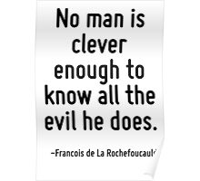 No man is clever enough to know all the evil he does. Poster