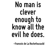 No man is clever enough to know all the evil he does. Photographic Print
