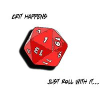 Crit Happens - Just Roll With It by CRDesigns