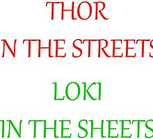 Thor in the streets Loki in the sheets by missvoltage723