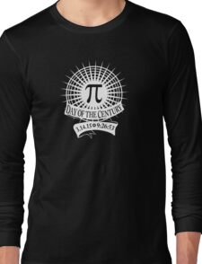 NEW Pi Day of the Century 3.14.15 9:26:53 Long Sleeve T-Shirt