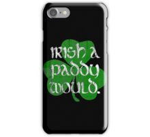 Irish A Paddy Would.  iPhone Case/Skin