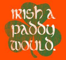 Irish A Paddy Would.  Kids Tee