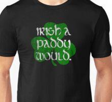 Irish A Paddy Would.  Unisex T-Shirt