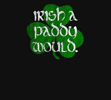 Irish A Paddy Would.  Unisex T-Shirt