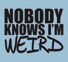 Nobody Knows I'm Weird by PlagueRat