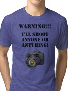 Warning!!! I'll shoot anyone or anything! Tri-blend T-Shirt