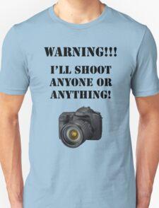 Warning!!! I'll shoot anyone or anything! Unisex T-Shirt