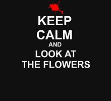 KEEP CALM AND LOOK AT THE FLOWERS Unisex T-Shirt