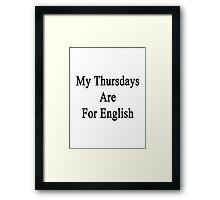 My Thursdays Are For English  Framed Print