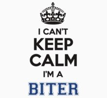 I cant keep calm Im a BITER T-Shirt
