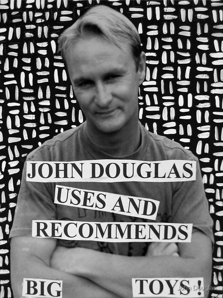 John Douglas Uses And Recommends Big Toys by John Douglas