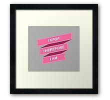 I KPOP THEREFORE I AM - GREY Framed Print