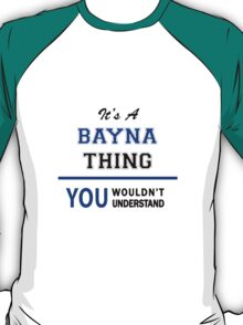 It's a BAYNA thing, you wouldn't understand !! T-Shirt