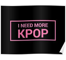 I NEED MORE KPOP Poster