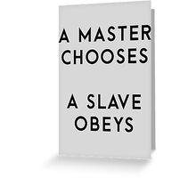 A Master Chooses, a Slave Obeys Greeting Card