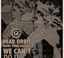 Destiny Propaganda Posters - Dead Orbit Needs Salvage by TWCFTM
