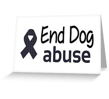 End Dog Abuse Greeting Card