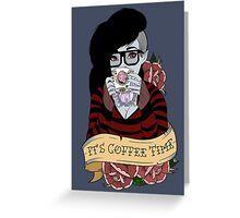 It's Coffee Time (Marceline) Greeting Card