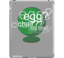 Egg? Chair? Sitty thing? ???????????? - Drunk Deductions iPad Case/Skin