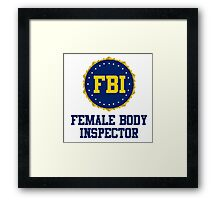 FBI Female Body Inspector Framed Print