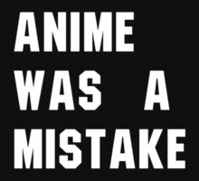 Anime was a Mistake Design (White) by Twins12100