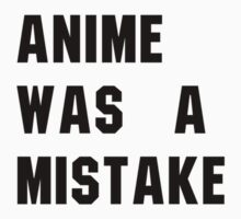Anime was a Mistake Design (Black) by Twins12100