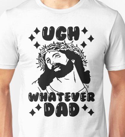 Ugh WHATEVER Dad Unisex T-Shirt