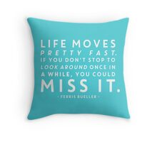 Life moves pretty fast. If you don't stop and look around once in a while, you could miss it. Throw Pillow