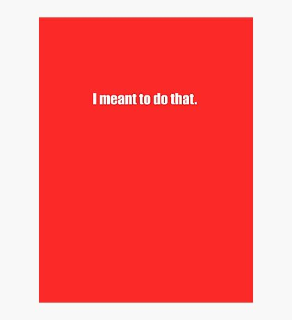 Pee-Wee Herman - I Meant To Do That - White Font Photographic Print