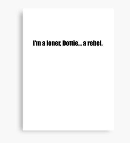 Pee-Wee Herman - I'm a Loner, Dottie... A Rebel - Black Font Canvas Print