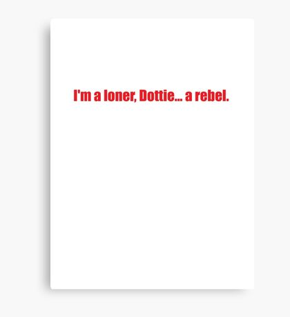 Pee-Wee Herman - I'm a Loner, Dottie... A Rebel - Red Font Canvas Print