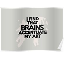 I find that brains accentuate my outfit Poster