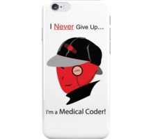 """""""I Never Give Up, I'm a Medical Coder!"""" – In red  iPhone Case/Skin"""