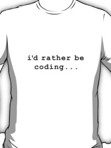 i'd rather be coding T-Shirt
