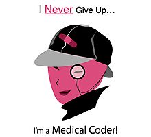 """I Never Give Up, I'm a Medical Coder!"" – In Pink Photographic Print"