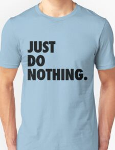 Just Do Nothing Unisex T-Shirt
