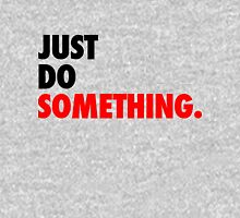 Just Do Something Unisex T-Shirt
