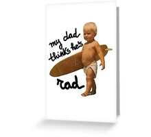 My dad thinks he's rad - Baby surfer Greeting Card