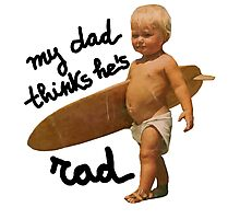 My dad thinks he's rad - Baby surfer Photographic Print