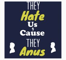 Hate us cause they anus by EmmettReynolds