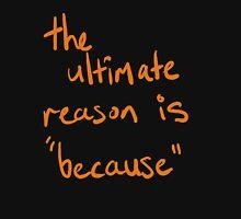 ultimate reason Unisex T-Shirt
