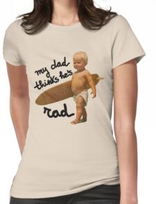 My dad thinks he's rad - Funny Baby surfer Womens Fitted T-Shirt